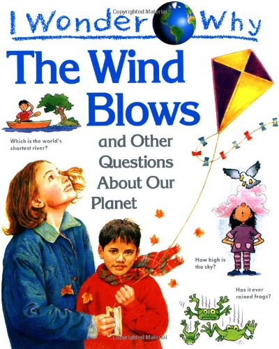 9781856972307: I Wonder Why the Wind Blows and Other Questions about Our Planet (I wonder why series)