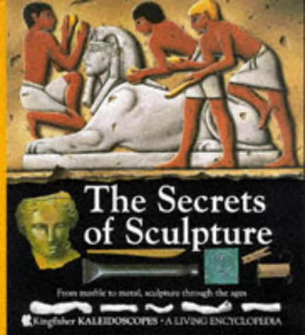 9781856972826: The Secrets of Sculpture (Kingfisher KALEIDOSCOPES)