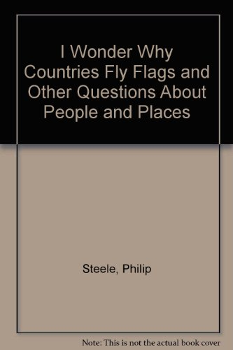 9781856973311: I Wonder Why Countries Fly Flags and Other Questions About People and Places (I Wonder Why)