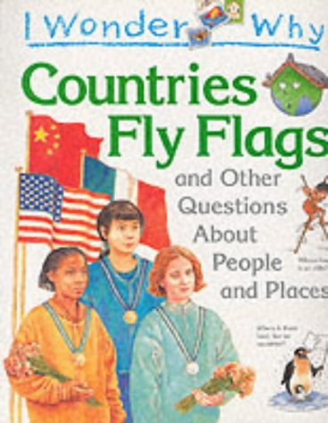 9781856973786: I Wonder Why Countries Fly Flags: And Other Questions About People and Places (I Wonder Why Series)