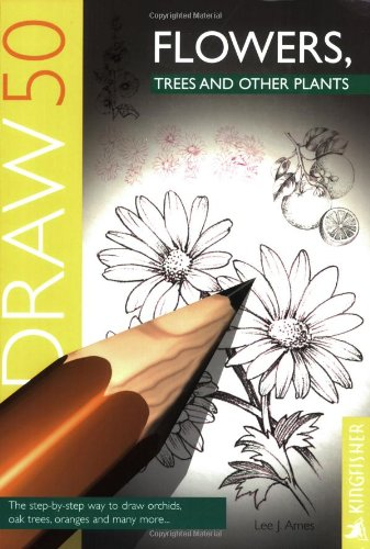Draw 50 Flowers, Trees, and Other Plants. The Step-By-Step Way to Draw Orchids, Oak Trees, Orange...