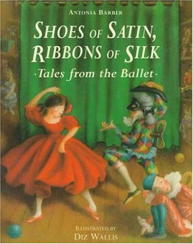 9781856975933: Shoes of Satin, Ribbons of Silk: Tales from the Ballet