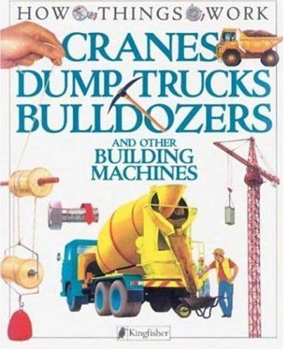 9781856978651: Cranes, Dump Trucks, Bulldozers: and Other Building Machines (How Things Work)