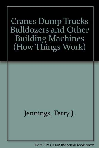 9781856978668: Cranes Dump Trucks Bulldozers and Other Building Machines (How Things Work)