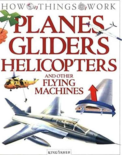 9781856978699: Planes, Gliders, Helicopters: and Other Flying Machines (How Things Work)