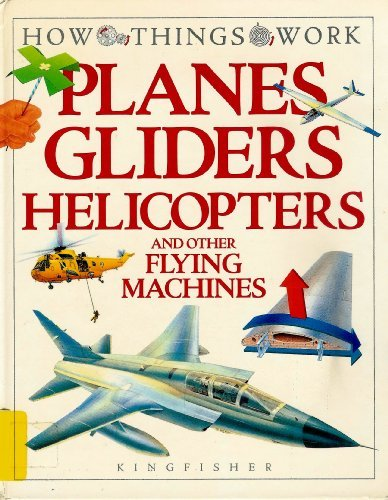 9781856978705: Planes, Gliders, Helicopters, and Other Flying Machines (How Things Work)