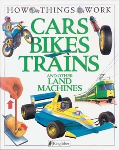 9781856978712: Cars, Bikes, Trains: and Other Land Machines (How Things Work)