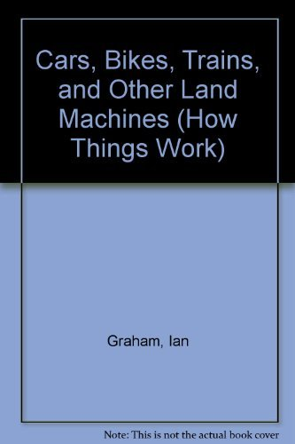 9781856978729: Cars, Bikes, Trains, and Other Land Machines (How Things Work)