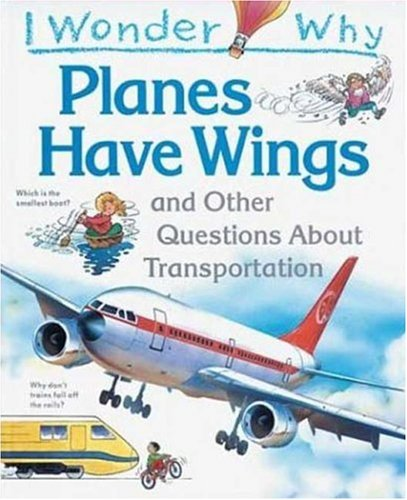 9781856978774: I Wonder Why Planes Have Wings: And other Questions About Transportation