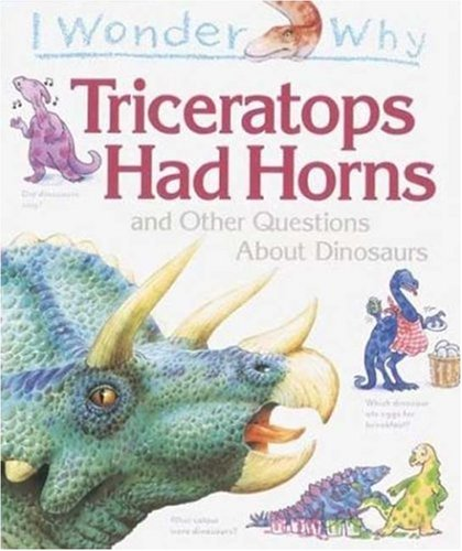 9781856978804: I Wonder Why Triceratops Had Horns: and Other Questions about Dinosaurs