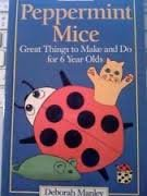 9781856979283: Peppermint Mice: Great Things to Make and Do for 6 Year Olds