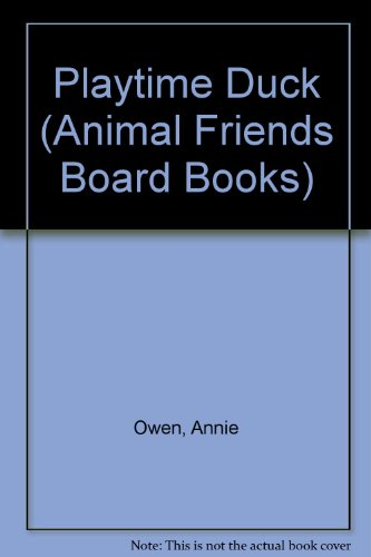 Playtime Duck (Animal Friends Board Books) (1856979474) by Owen, Annie