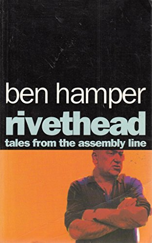 a literary analysis of ben hampers book rivethead tales from the assembly Read rivethead tales from the assembly line by ben hamper with rakuten kobo the man the detroit free press calls a blue collar tom wolfe delivers a full-barreled blast of truth and gri.