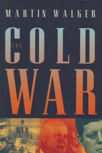 The Cold War and the Making of the Modern World: Walker, Martin