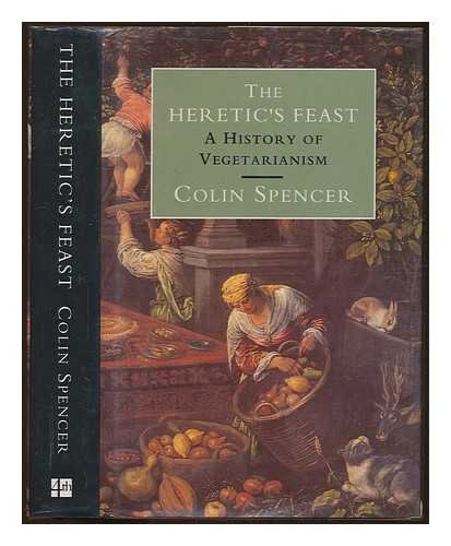 The Heretic's Feast: A History of Vegetarianism: Spencer, Colin