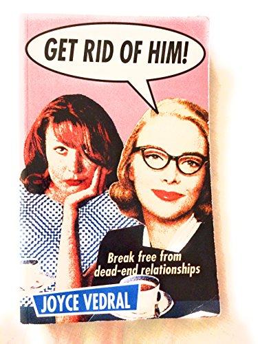 GET RID OF HIM!: JOYCE VEDRAL