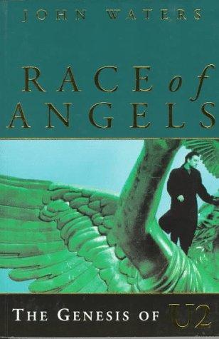 Race of Angels: The Genesis of U2: Waters, John
