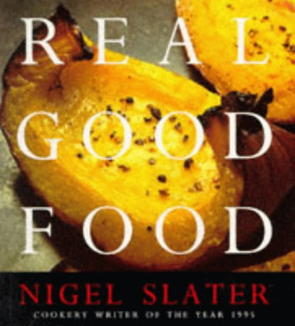 9781857023701: Real Good Food: The Essential Nigel Slater