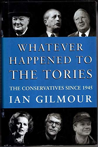 9781857024753: Whatever Happened to the Tories: History of the Conservative Party Since 1945