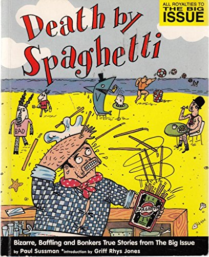 Death by Spaghetti.: Bizarre, Baffling and Bonkers True Stories from In the News: Paul Sussman