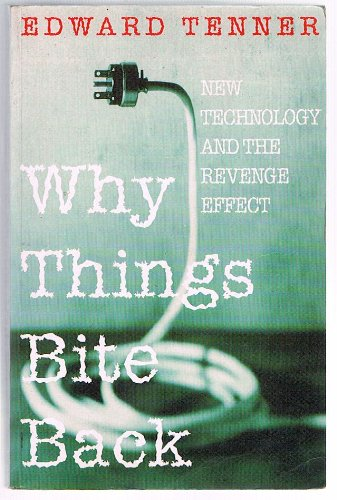 review why things bite back Edward tenner: why things bite back, technology and the revenge of unintended consequences, vintage, new york 1996, isbn 0-679-74756-7  05061999 reviewed by douglas merrill  edward tenner grapples with the paradoxes of technology with one hand on the clear benefits of centuries of technical advances and the other on the.