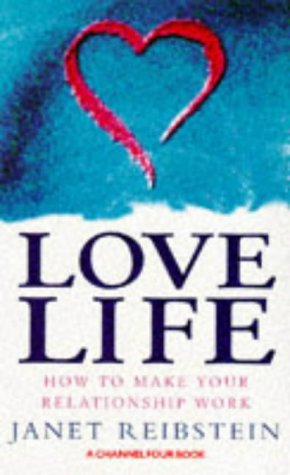 9781857026214: Love Life: How to Make Your Relationship Work (A channel Four book)
