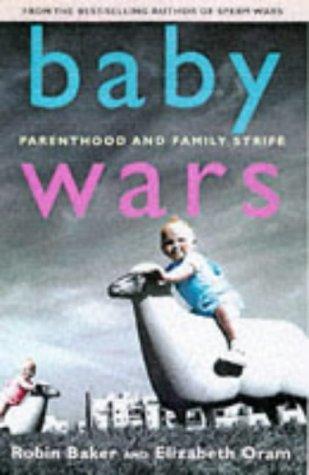 Baby Wars: Parenthood and Family Strife: Baker, Robin, Oram, Elizabeth