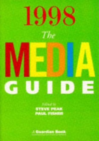 The Media Guide 1998 (A Guardian book): Steve Peak, Paul