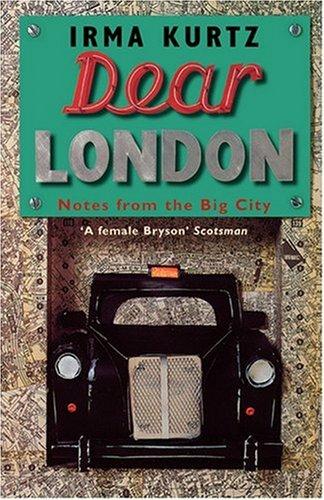 Dear London : Notes from the Big City: Irma Kurtz