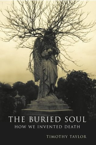 9781857026962: The Buried Soul: How Humans Invented Death
