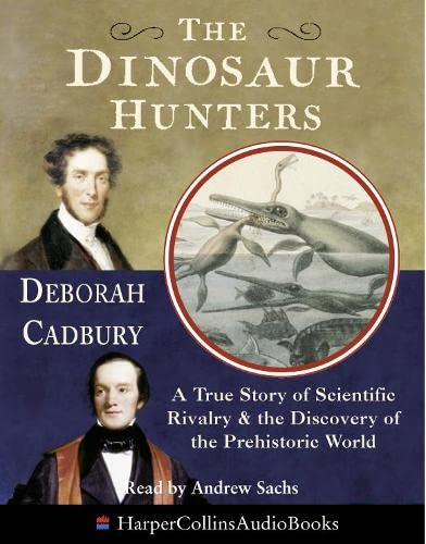 9781857029635: The Dinosaur Hunters: A True Story of Scientific Rivalry and the Discovery of the Prehistoric World
