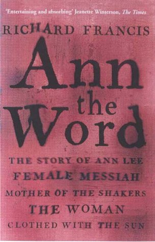 9781857029703: Ann The Word: The Story of Ann Lee, Female Messiah, Mother of the Shakers, the Woman Clothed with the Sun