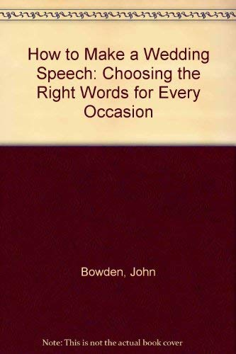 How to Make a Wedding Speech: Choosing: Bowden, John