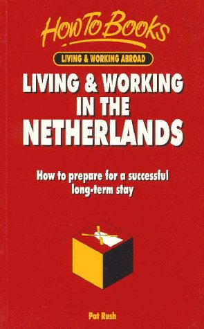 9781857031980: Living & Working in the Netherlands: How to Prepare for a Successful Long-Term or Short-Term Stay