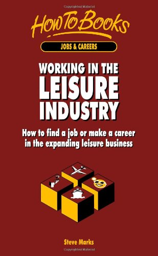 Working in the Leisure Industry: How to find a job or make a career in the expanding leisure business (1857032489) by Steve Marks