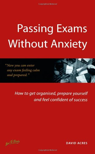Passing Exams Without Anxiety: 5th edition: Acres, David