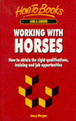 9781857033205: Working With Horses: How to Obtain the Right Qualifications, Training and Job Opportunities (Jobs & Careers)