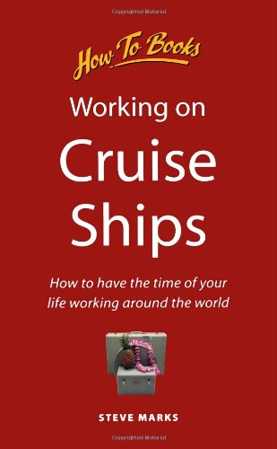 Working on Cruise Ships: How to have the time of your life working around the world (1857033353) by Steve Marks