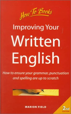Improving Your Written English: How to Ensure Your Grammar, Punctuation and Spelling Are Up to ...