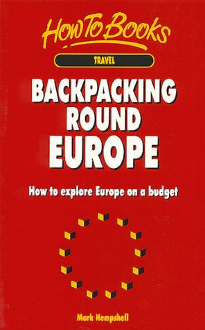 Backpacking Round Europe: How to Explore Europe on a Budget (Travel): Hempshell, Mark
