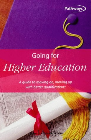GOING FOR HIGHER EDUCATION: A Guide to Moving On, Moving Up with Better Qualifications (Pathways (...