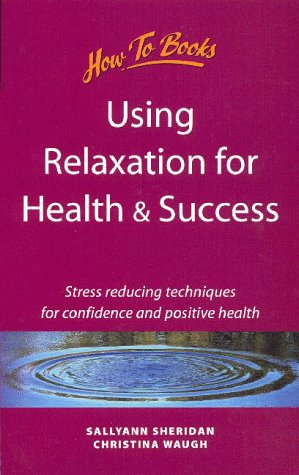 Using Relaxation for Health and Success : Christina Waugh; Sallyann