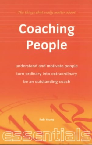 9781857035230: Coaching People: Understand and Motivate People, Turn Ordinary into Extraordinary, be an Outstanding Coach (Things That Really Matter)