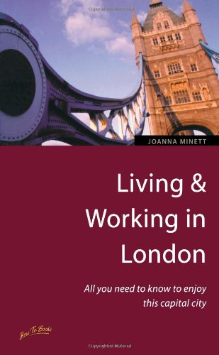 LIVING AND WORKING IN LONDON All You Need to Know to Enjoy This Capital City: Minett, Joanna