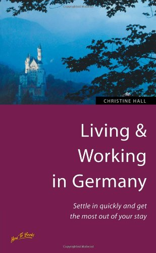 Living and Working in Germany: 3rd edition: Hall, Christine