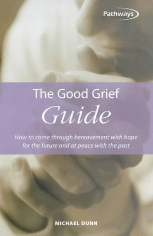 9781857036411: The Good Grief Guide: How to Come Through Bereavement With Hope for the Future and at Peace With the Past (Pathways)
