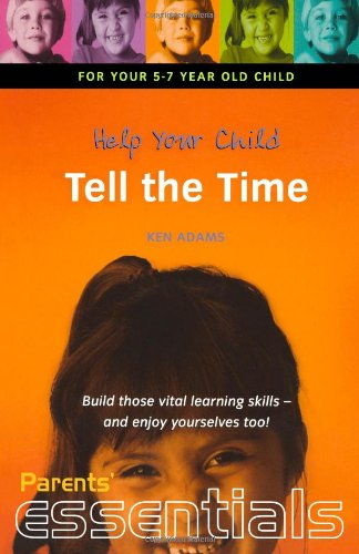 9781857036695: Help Your Child Tell the Time: For your 5-7 year old child. Build those vital learning skills - and enjoy yourselves too! (Parents' essentials)