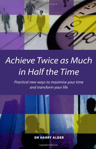 Achieve Twice as Much in Half the: Alder, Dr. Harry