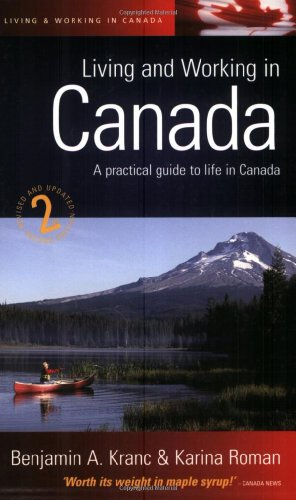 Living and Working in Canada: A Practical Guide to Life in Canada, Second Edition: Benjamin A. ...