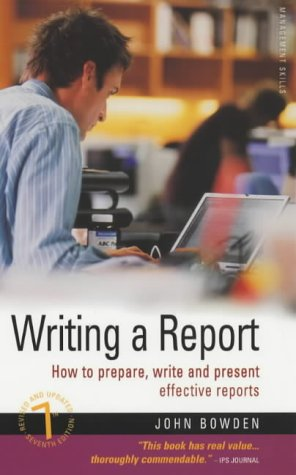 Writing A Report 7/E: How to prepare,: Bowden, John
